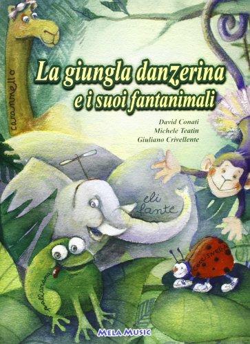 La giungla danzerina e i suoi fantanimali. Ediz. illustrata. Con CD-ROM