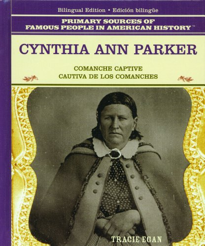 Cynthia Ann Parker: Comanche Captive = Cautiva De Los Comanches (Primary Sources of Famous People in American History) por Tracie Egan