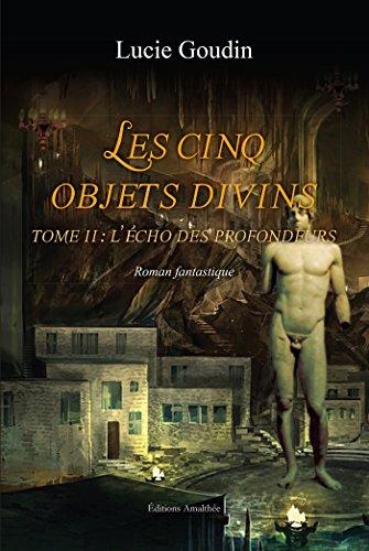 Les cinq objets divins tome II : l'écho des profondeurs