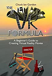 The Cinematic VR Formula: A Beginner's Guide to Creating Virtual Reality Movies (English Edition)