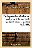 De la procédure du divorce, analyse de la loi des 17-27 juillet 1884 sur le divorce...