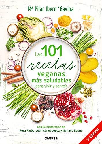 Las 101 recetas veganas más saludables para vivir y sonreír (Cocina natural) por María Pilar Ibern García
