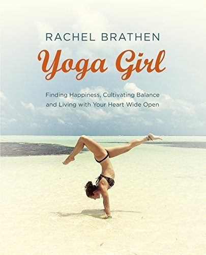 Yoga Girl: Finding Happiness, Cultivating Balance and Living with Your Heart Wide Open by Rachel Brathen (2015-08-06)