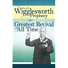The Smith Wigglesworth Prophecy & the Greatest Revival of All Time