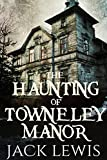 The Haunting of Towneley Manor: 'The Haunting of' Series - Book 1 (English Edition)