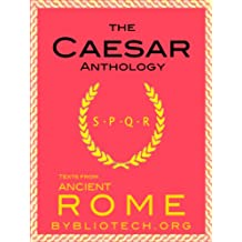 The Complete Caesar Anthology: The War in Gaul and The Civil War (Illustrated) (Texts from Ancient Rome Book 3) (English Edition)