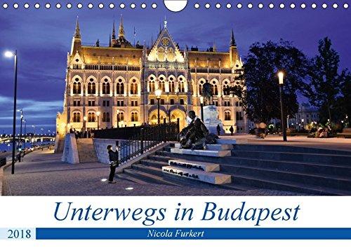 Unterwegs in Budapest (Wandkalender 2018 DIN A4 quer): Entdecken Sie die abwechslungsreiche Stadt an der Donau. Fotografien von Nicola Furkert ... [Kalender] [Mar 29, 2017] Furkert, Nicola