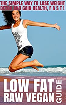 Low Fat Raw Vegan Guide: The Simple Way to Lose Weight