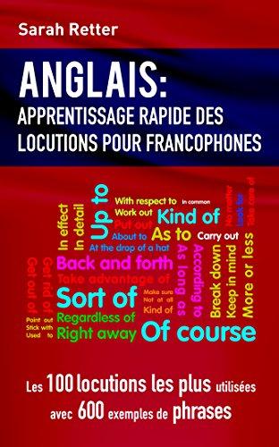 Couverture du livre ANGLAIS: APPRENTISSAGE RAPIDE DE LOCUTIONS POUR FRANCOPHONES: Les 100 locutions les plus utilisées avec 600 exemples de phrases.