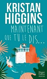 Maintenant que tu le dis... par Kristan Higgins