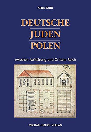 Deutsche - Juden - Polen zwischen Aufklärung und Drittem Reich (Landjudentum in Oberfranken / Geschichte und Volkskultur)