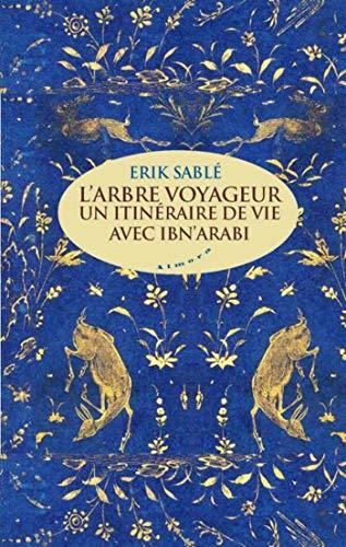 L'arbre voyageur - Un itinéraire de vie avec Ibn'Arabi