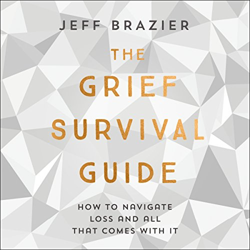 The Grief Survival Guide: How to navigate loss and all that comes with it