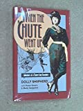 When the 'Chute Went Up: Adventures of a Pioneer Lady Parachutist