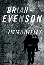 Immobility by Brian Evenson (2012-04-10)