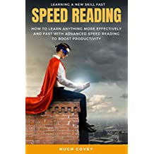 Speed Reading: How to Learn Anything More Effectively and Fast With Advanced Speed Reading to Boost Productivity and Increase Memory (English Edition)