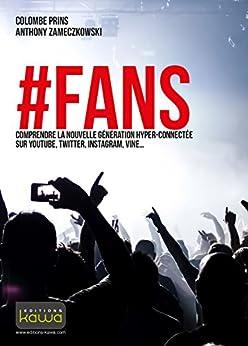 #FANS: Comprendre la nouvelle génération hyper-connectée sur YouTube, Twitter, Instagram, Vine...