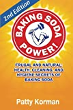 Baking Soda Power!: Frugal and Natural: Health, Cleaning, and Hygiene Secrets of Baking Soda