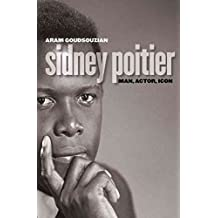 [Sidney Poitier: Man, Actor, Icon] (By: Aram Goudsouzian) [published: November, 2004]