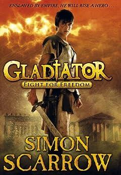 Gladiator: Fight for Freedom: 1 (Gladiator Series) de [Scarrow, Simon]