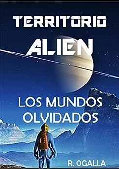 TERRITORIO ALIEN: LOS MUNDOS OLVIDADOS (ALIEN SPACE nº 2) (Spanish Edition) by [OGALLA, R.]