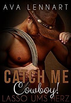 Catch Me, Cowboy!: Lasso Ums Herz por Ava Lennart epub