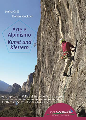 Arte e Alpinismo - Kunst und Klettern: Arrampicare in Valle del Sarca dal V al VII grado / Klettern im Sarcatal vom V bis VII Grad Arte Kunst