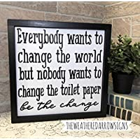 Tobti6ob Everybody wants to change the world but nobody wants to change the toilet paper be the change framed wood sign