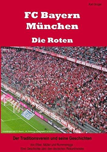 FC Bayern München - Die Roten: Der Traditionsverein und seine Geschichten