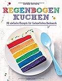 Regenbogenkuchen: 30 einfache Rezepte für farbenfrohes Backwerk