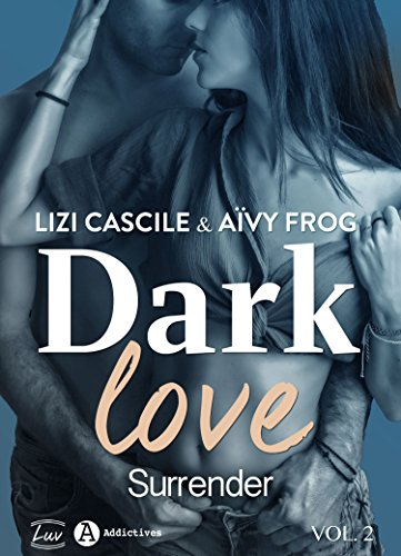 Dark Love - 2: Surrender par [Cascile, Lizi , Frog , Aïvy ]
