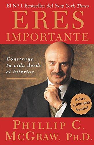 Descargar Libro Eres Importante: Construye Tu Vida Desde El Interior de Phillip C. McGraw