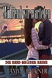 Während wir warteten (Die Reed Brüder Reihe 14) von Tammy Falkner