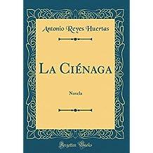 La Ciénaga: Novela (Classic Reprint)