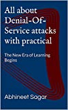 All about Denial-Of-Service attacks with practical: The New Era of Learning Begins (Penetration Testing Book 1)