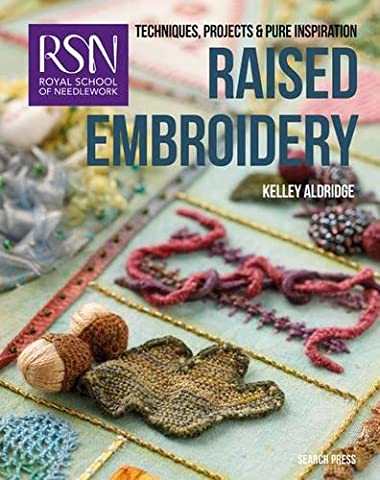 Rsn: Raised Embroidery: Techniques, Projects and Pure Inspiration (Royal School