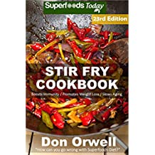 Stir Fry Cookbook: Over 250 Quick & Easy Gluten Free Low Cholesterol Whole Foods Recipes full of Antioxidants & Phytochemicals (Stir Fry Natural Weight Loss Transformation Book 17) (English Edition)