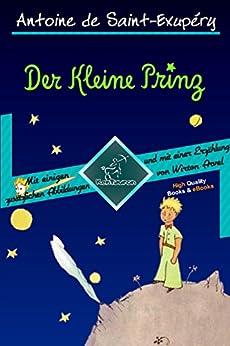 Der Kleine Prinz (70 Jahrestag Ausgabe - Vollständige Ausgabe mit einigen zusätzlichen Abbildungen und mit einer Kurzgeschichte von Wirton Arvel) (Antoine ... et Le Petit Prince) (German Edition) van [de Saint-Exupéry, Antoine]