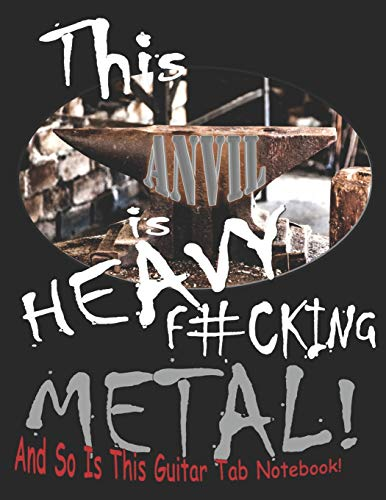 This Anvil Is Heavy F#cking Metal! And so is this guitar tab notebook!: Songwriter's guitar tablature and lyric journal. (Heavy Fucking Metal, Band 1)
