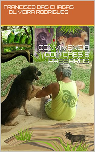 CONVIVÊNCIA COM CÃES E PÁSSAROS (Portuguese Edition) por FRANCISCO DAS CHAGAS    OLIVEIRA RODRIGUES