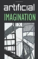 Artificial Imagination: A Humorous, Thoughtfully Thoughtless Description of a Hi-tech Immigrant's Journey Through Space, Time, Life and Love.