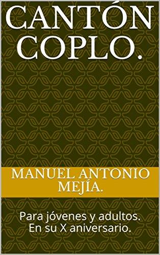 Cantón Coplo.: Para jóvenes y adultos. En su X aniversario. por Manuel Antonio Mejía.