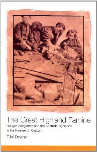 The Great Highland Famine: Hunger, Emigration and the Scottish Highlands in the Nineteenth Century by Tom M. Devine (2004-02-16)