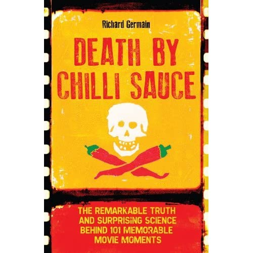 [Death by Chilli Sauce: The Remarkable Truth and Surprising Science behind 101 Memorable Movie Moments] [By: Richard Germain] [November, 2012]