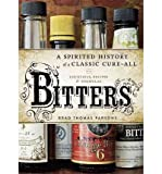 [( Bitters: A Spirited History of a Classic Cure-All, with Cocktails, Recipes, and Formulas By Parsons, Brad Thomas ( Author ) Hardcover Nov - 2011)] Hardcover