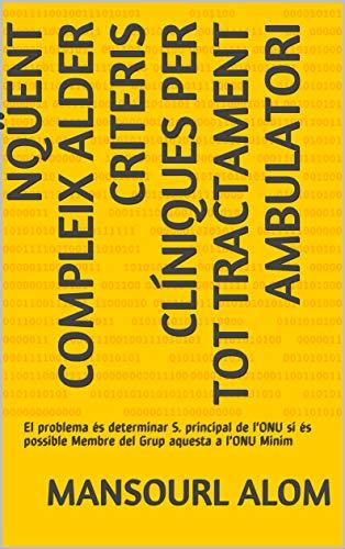 nqüent compleix Alder Criteris clíniques per tot Tractament ambulatori: El problema és determinar S. principal de l'ONU si és possible Membre del Grup aquesta a l'ONU Minim (Catalan Edition) por Mansourl alom