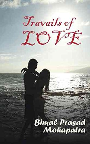 [(Travails of Love)] [By (author) Bimal Prasad Mohapatra] published on (November, 2013)