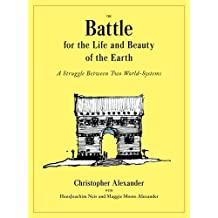 The Battle for the Life and Beauty of the Earth: A Struggle Between Two World-Systems (Center for Environmental Structure) by Christopher Alexander (2012-10-24)