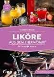 Liköre aus dem Thermomix®: Die 75 besten Rezepte