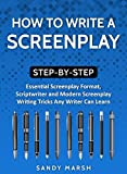 #3: How to Write a Screenplay: Step-by-Step | Essential Screenplay Format, Scriptwriter and Modern Screenplay Writing Tricks Any Writer Can Learn (Writing Best Seller Book 6)